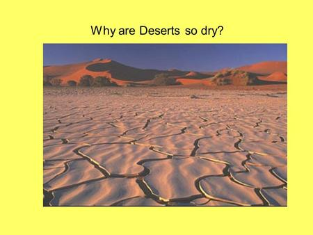 Why are Deserts so dry?.
