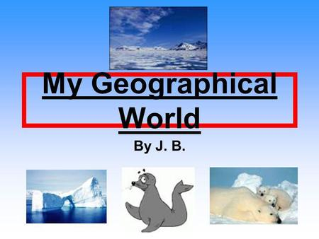 My Geographical World By J. B.. Me I live in Qaanaaq. I am an Inuit, my people have lived here for thousands of years. My clothes are made from seal skin,