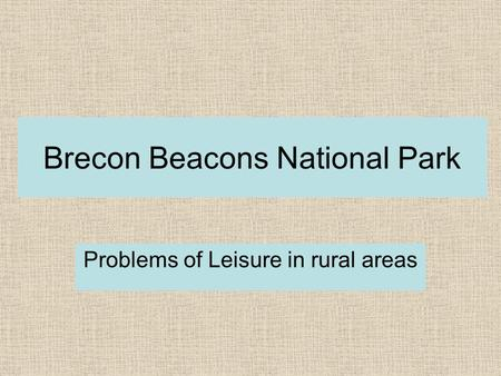 Brecon Beacons National Park Problems of Leisure in rural areas.