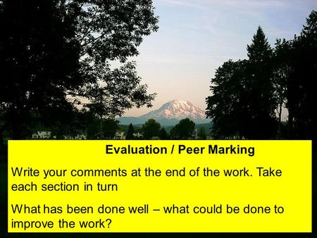 Evaluation / Peer Marking Write your comments at the end of the work. Take each section in turn What has been done well – what could be done to improve.
