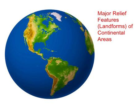 Major Relief Features (Landforms) of Continental Areas.