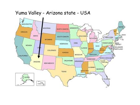 Yuma Valley - Arizona state - USA Yuma Yuma is in the extreme south west of Arizona – on the R. Colorado next to California and the border with Mexico.