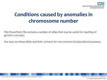 © 2009 NHS National Genetics Education and Development CentreGenetics and Genomics for Healthcare www.geneticseducation.nhs.uk Conditions caused by anomalies.