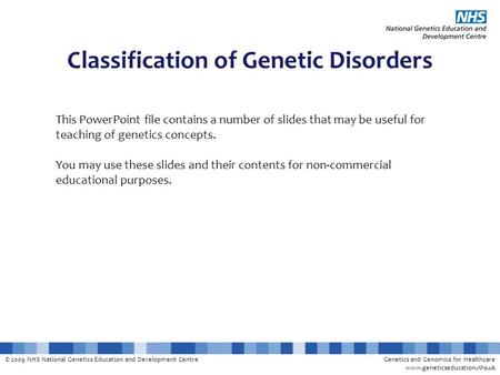 © 2009 NHS National Genetics Education and Development CentreGenetics and Genomics for Healthcare www.geneticseducation.nhs.uk Classification of Genetic.