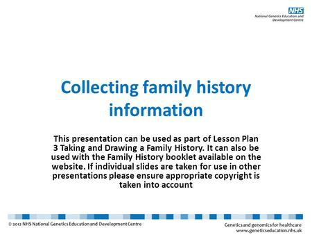 Collecting family history information This presentation can be used as part of Lesson Plan 3 Taking and Drawing a Family History. It can also be used with.