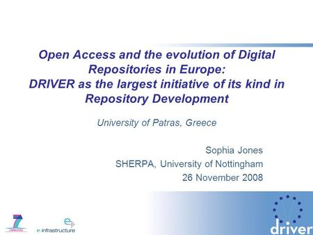 Open Access and the evolution of Digital Repositories in Europe: DRIVER as the largest initiative of its kind in Repository Development University of Patras,