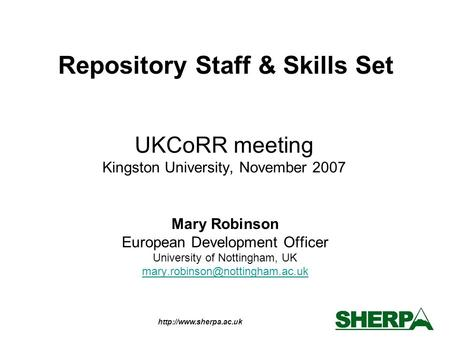 UKCoRR meeting Kingston University, November 2007 Mary Robinson European Development Officer University of Nottingham, UK