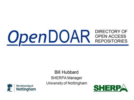 Bill Hubbard SHERPA Manager University of Nottingham.