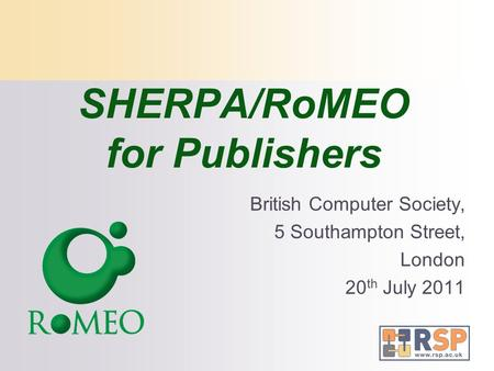 SHERPA/RoMEO for Publishers British Computer Society, 5 Southampton Street, London 20 th July 2011.