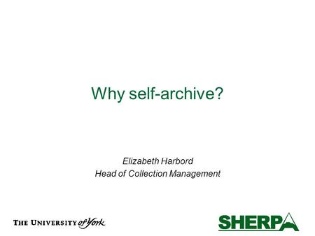 Why self-archive? Elizabeth Harbord Head of Collection Management.
