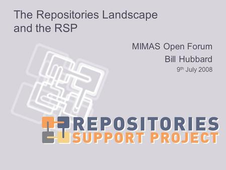The Repositories Landscape and the RSP MIMAS Open Forum Bill Hubbard 9 th July 2008.