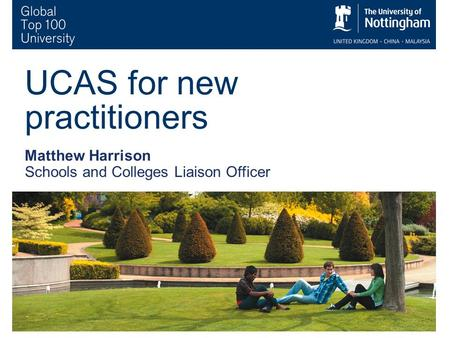 1 UCAS for new practitioners Matthew Harrison Schools and Colleges Liaison Officer.