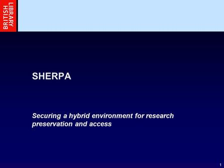 1 SHERPA Securing a hybrid environment for research preservation and access.