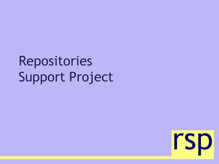 Repositories Support Project. Aim... to progress the vision of a deployed network of inter-working repositories for academic papers, learning materials.