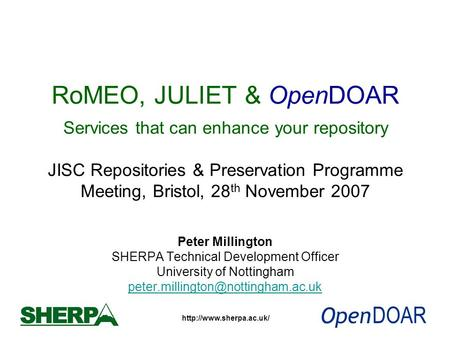 RoMEO, JULIET & OpenDOAR Services that can enhance your repository JISC Repositories & Preservation Programme Meeting, Bristol,