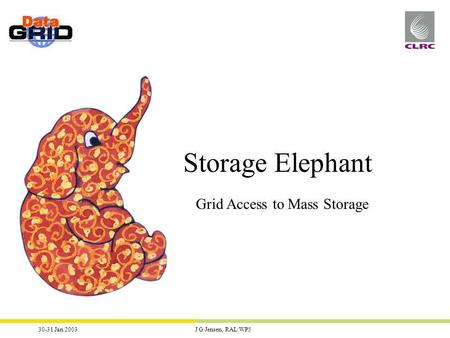 30-31 Jan 2003J G Jensen, RAL/WP5 Storage Elephant Grid Access to Mass Storage.