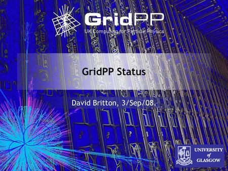 GridPP Status David Britton, 3/Sep/08.. 2 31/03/2014 Switching on the LHC The LHC was fully cold by mid August. This is being followed by continued powering.