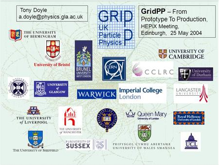 Tony Doyle GridPP – From Prototype To Production, HEPiX Meeting, Edinburgh, 25 May 2004.