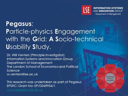 Pegasus : P article-physics E ngagement with the G rid: A S ocio-technical U sability S tudy. Dr. Will Venters.