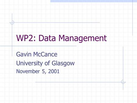 WP2: Data Management Gavin McCance University of Glasgow November 5, 2001.