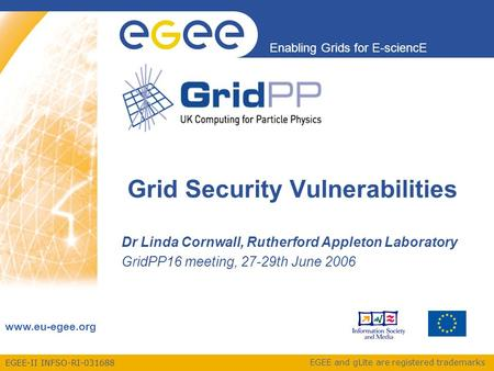 EGEE-II INFSO-RI-031688 Enabling Grids for E-sciencE www.eu-egee.org EGEE and gLite are registered trademarks Grid Security Vulnerabilities Dr Linda Cornwall,