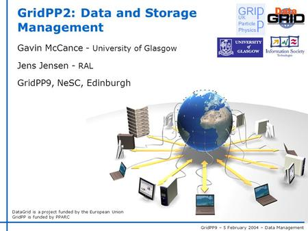 GridPP9 – 5 February 2004 – Data Management DataGrid is a project funded by the European Union GridPP is funded by PPARC GridPP2: Data and Storage Management.