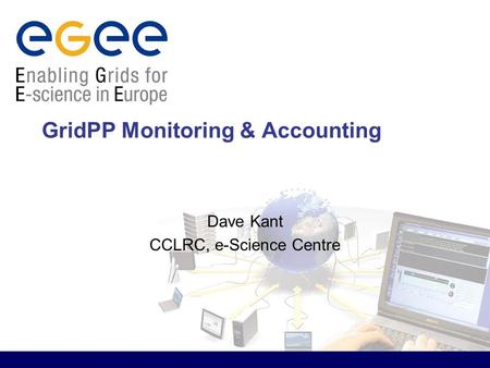 GridPP Monitoring & Accounting Dave Kant CCLRC, e-Science Centre.