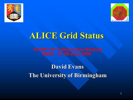 1 ALICE Grid Status David Evans The University of Birmingham GridPP 16 th Collaboration Meeting QMUL 27-29 June 2006.