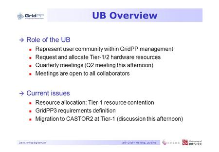 GridPP Meeting, 28/6/06 UB Overview à Role of the UB n Represent user community within GridPP management n Request and allocate.