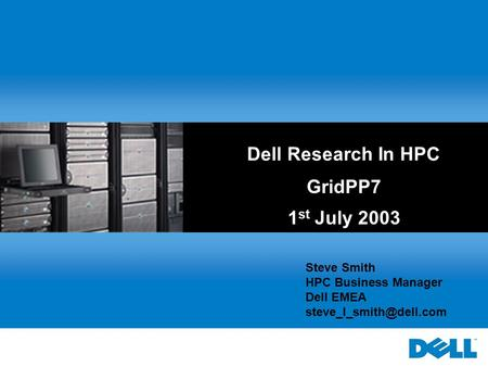 Dell Research In HPC GridPP7 1 st July 2003 Steve Smith HPC Business Manager Dell EMEA