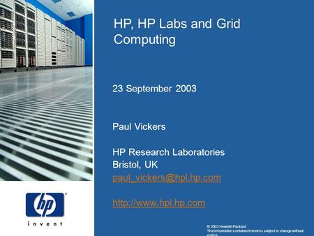 © 2003 Hewlett-Packard The information contained herein is subject to change without notice HP, HP Labs and Grid Computing 23 September 2003 Paul Vickers.