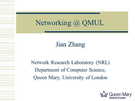 QMUL Jian Zhang Network Research Laboratory (NRL) Department of Computer Science, Queen Mary, University of London.