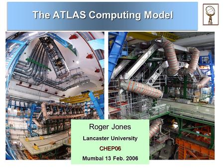 The ATLAS Computing Model Roger Jones Lancaster University CHEP06 Mumbai 13 Feb. 2006.