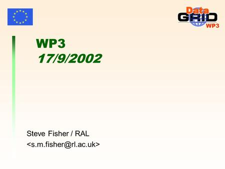 WP3 WP3 17/9/2002 Steve Fisher / RAL. WP3 Steve Fisher 17/9/2002WP32 Summary Quality Current status 1.2 R-GMA in release 2.0 Recent Requirements Work.