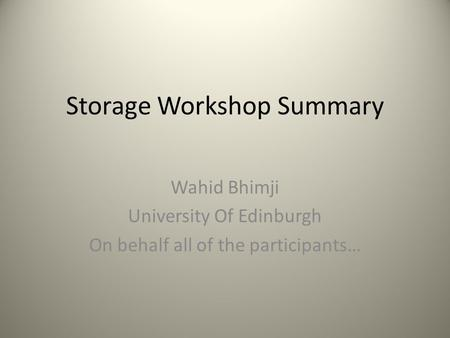 Storage Workshop Summary Wahid Bhimji University Of Edinburgh On behalf all of the participants…