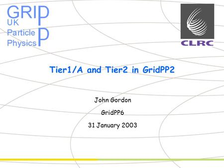 Partner Logo Tier1/A and Tier2 in GridPP2 John Gordon GridPP6 31 January 2003.