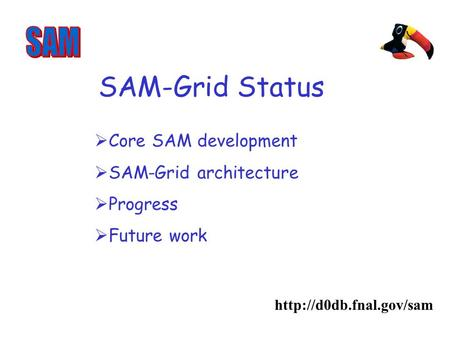 SAM-Grid Status  Core SAM development SAM-Grid architecture Progress Future work.