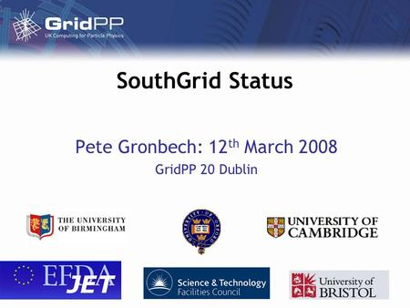 SouthGrid Status Pete Gronbech: 12 th March 2008 GridPP 20 Dublin.