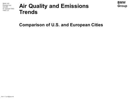 BMW AG Energie und Umwelt Dr. Norbert Metz me93 BMW Group Air Quality and Emissions Trends Comparison of U.S. and European Cities 01.