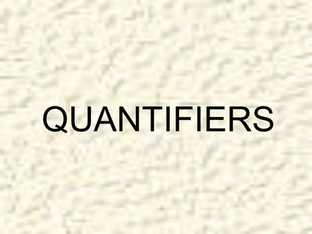 QUANTIFIERS. Quantifiers are words that are used to state quantity or amount of something without stating the exact number.