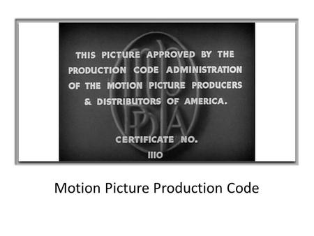 Motion Picture Production Code. Production Code Will Hays Irving Thalberg Jason Joy Martin Quigley Daniel A. Lord Joe Breen James Wingate.