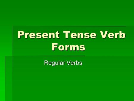 Present Tense Verb Forms Regular Verbs. Present Tense Verb Forms What does to conjugate a verb mean? What does to conjugate a verb mean?