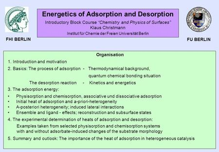 Organisation 1. Introduction and motivation 2. Basics: The process of adsorption - Thermodynamical background, quantum chemical bonding situation The desorption.