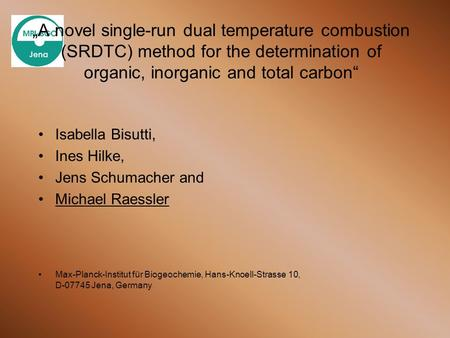 A novel single-run dual temperature combustion (SRDTC) method for the determination of organic, inorganic and total carbon Isabella Bisutti, Ines Hilke,