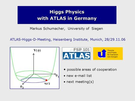 Higgs Physics with ATLAS in Germany Markus Schumacher, University of Siegen ATLAS-Higgs-D-Meeting, Heisenberg Institute, Munich, 28/29.11.06 possible areas.