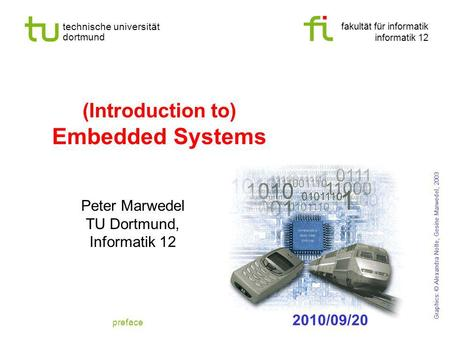 Fakultät für informatik informatik 12 technische universität dortmund (Introduction to) Embedded Systems Peter Marwedel TU Dortmund, Informatik 12 Graphics: