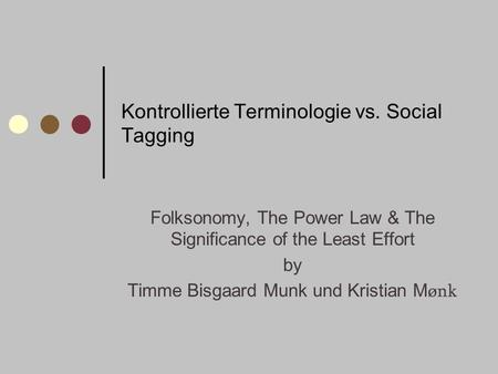 Kontrollierte Terminologie vs. Social Tagging Folksonomy, The Power Law & The Significance of the Least Effort by Timme Bisgaard Munk und Kristian M ønk.
