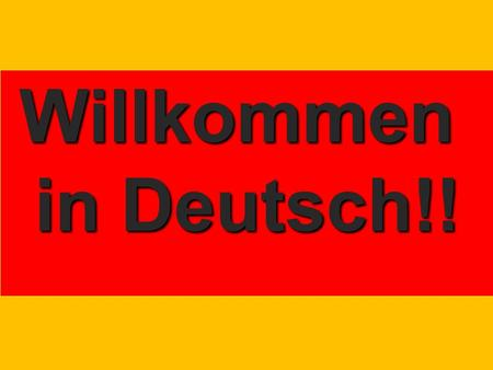 Willkommen in Deutsch!!. Why Study German? German is the most spoken native language in Europe More people in the US (60 million) claim German ancestry.