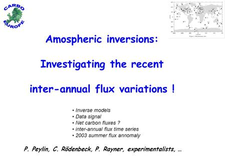 Amospheric inversions: Investigating the recent inter-annual flux variations ! P. Peylin, C. Rödenbeck, P. Rayner, experimentalists, … Inverse models Data.