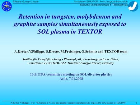 Trilateral Euregio Cluster A.Kreter, V.Philipps et al Retention in W, Mo and graphite samples simultaneously exposed to SOL plasma in TEXTOR Assoziation.